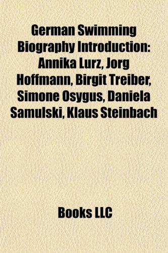 9781157373582: German swimming biography Introduction: German swimming Olympic medalist stubs, Thomas Rupprath, Franziska van Almsick, Roland Matthes
