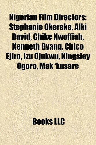9781157380603: Nigerian Film Directors: Stephanie Okereke, Alki David, Chike Nwoffiah, Kenneth Gyang, Chico Ejiro, Izu Ojukwu, Kingsley Ogoro, Mak 'Kusare