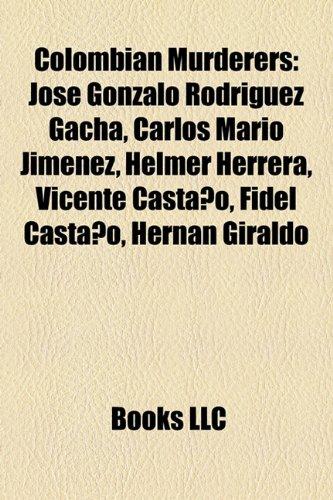9781157400592: Colombian Murderers: Jose Gonzalo Rodriguez Gacha, Carlos Mario Jimenez, Helmer Herrera, Vicente Castano, Fidel Castano, Hernan Giraldo