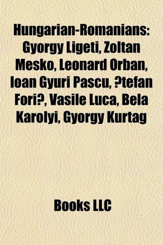 9781157404378: Hungarian-Romanians: György Ligeti, Zoltan Mesko, Leonard Orban, Ioan Gyuri Pascu, ?tefan Fori?, Vasile Luca, Béla Károlyi, György Kurtág