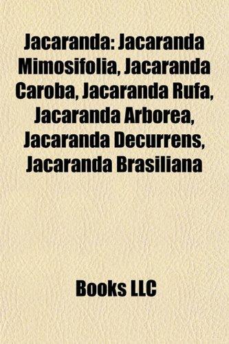 9781157406419: Jacaranda: Jacaranda Mimosifolia, Jacaranda Caroba, Jacaranda Rufa, Jacaranda Arborea, Jacaranda Decurrens, Jacaranda Brasiliana,