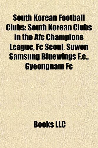 9781157416852: South Korean football clubs: Challengers League clubs, Defunct Korean football clubs, Football clubs in Seoul, K-League academies