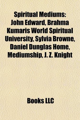 9781157417118: Spiritual mediums: John Edward, Brahma Kumaris World Spiritual University, Sylvia Browne, Daniel Dunglas Home, J. Z. Knight, Eusapia Palladino
