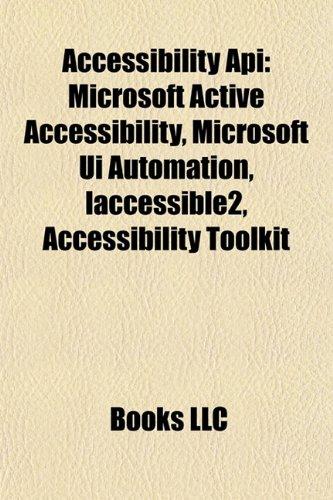 9781157423546: Accessibility API: Microsoft Active Accessibility, Microsoft Ui Automation, Iaccessible2, Accessibility Toolkit
