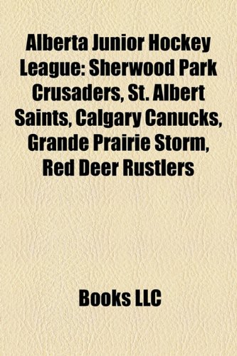 9781157424161: Alberta Junior Hockey League: Sherwood Park Crusaders, St. Albert Saints, Calgary Canucks, Grande Prairie Storm, Red Deer Rustlers