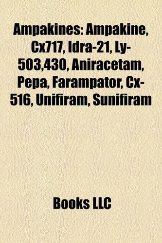 9781157425045: Ampakines: Ampakine, Cx717, Idra-21, Ly-503,430, Aniracetam, Pepa, Farampator, CX-516, Unifiram, Sunifiram