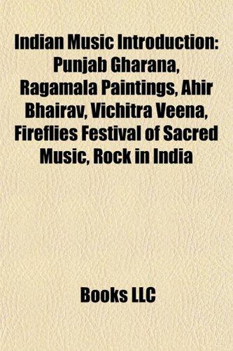 9781157433934: Indian music Introduction: Ahir Bhairav, Mewati gharana, Fireflies Festival of Sacred Music, Lavani, Ektara, Antaragni, Ovvoru Pookalume, Bihag