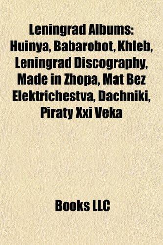 9781157436010: Leningrad Albums: Huinya, Babarobot, Khleb, Leningrad Discography, Made in Zhopa, Mat Bez Elektrichestva, Dachniki, Piraty XXI Veka