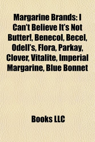 9781157436997: Margarine Brands: I Can't Believe It's Not Butter!, Benecol, Becel, Odell's, Flora, Parkay, Clover, Vitalite, Imperial Margarine, Blue B