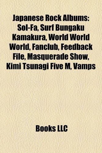 9781157440499: Japanese Rock Albums: Sol-Fa, Surf Bungaku Kamakura, World World World, Fanclub, Feedback File, Masquerade Show, Kimi Tsunagi Five M, Vamps