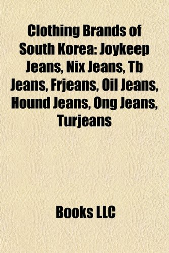 9781157444640: Clothing Brands of South Korea: Joykeep Jeans, Nix Jeans, Tb Jeans, Frjeans, Oil Jeans, Hound Jeans, Ong Jeans, Turjeans