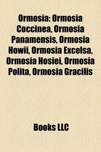 9781157454847: Ormosia: Ormosia Coccinea, Ormosia Panamensis, Ormosia Howii, Ormosia Excelsa, Ormosia Hosiei, Ormosia Polita, Ormosia Gracilis