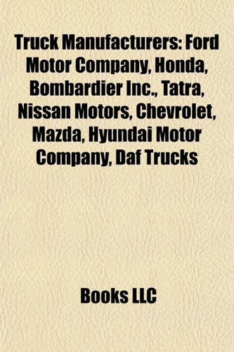 9781157456582: Truck manufacturers: Honda, Bombardier Inc., Tatra, Chrysler, Nissan Motors, Chevrolet, Hyundai Motor Company, DAF Trucks, Dodge, Renault