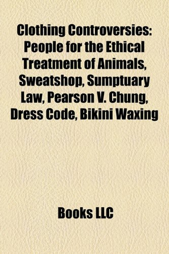 9781157459972: Clothing controversies: Sweatshop, Whale tail, Sumptuary law, Zoot Suit Riots, Dress code, Pearson v. Chung, Fur farming, Bikini waxing