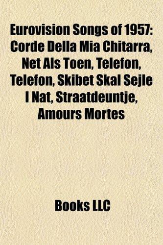 9781157470120: Eurovision Songs of 1957: Corde Della MIA Chitarra, Net ALS Toen, Telefon, Telefon, Skibet Skal Sejle I Nat, Straatdeuntje, Amours Mortes