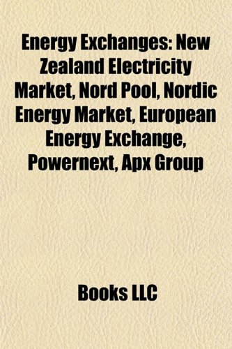 9781157473534: Energy Exchanges: New Zealand Electricity Market, Nord Pool, Nordic Energy Market, European Energy Exchange, Powernext, Apx Group