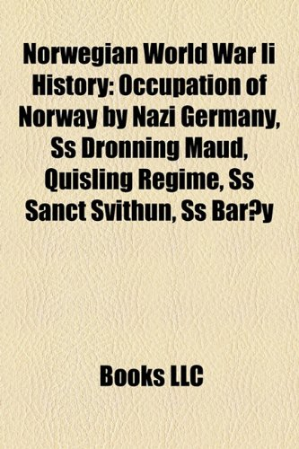 9781157474043: Norwegian World War Ii History: Occupation of Norway by Nazi Germany, Ss Dronning Maud, Quisling Regime, Ss Sanct Svithun, Ss Barøy