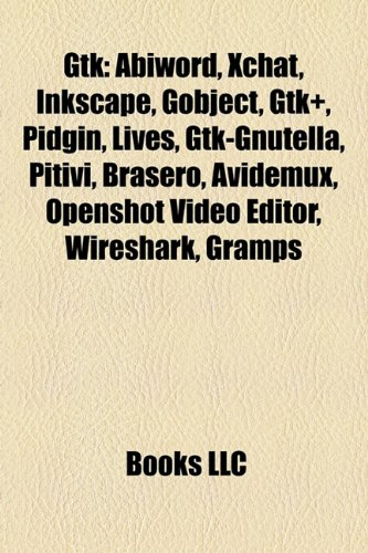 9781157480914: Gtk: Abiword, Xchat, Inkscape, Gobject, Gtk+, Pidgin, Lives, Gtk-Gnutella, Pitivi, Brasero, Avidemux, Openshot Video Editor, Wireshark, Gramps