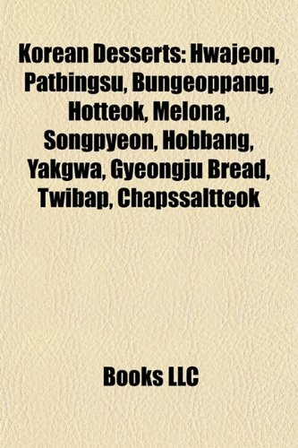 9781157481393: Korean Desserts: Hwajeon, Patbingsu, Bungeoppang, Hotteok, Melona, Songpyeon, Hobbang, Yakgwa, Gyeongju Bread, Twibap, Chapssaltteok