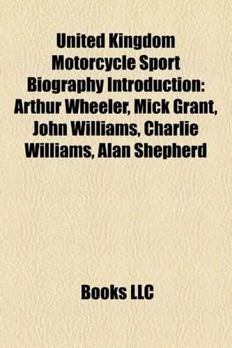 9781157485711: United Kingdom Motorcycle Sport Biography Introduction: Arthur Wheeler, Mick Grant, John Williams, Charlie Williams, Alan Shepherd