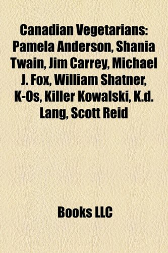9781157494843: Canadian Vegetarians: Pamela Anderson, Shania Twain, Jim Carrey, Michael J. Fox, William Shatner, K-Os, Killer Kowalski, K.d. Lang, Scott Reid