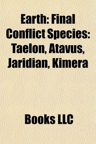 9781157496748: Earth: Final Conflict Species: Taelon, Atavus, Jaridian, Kimera