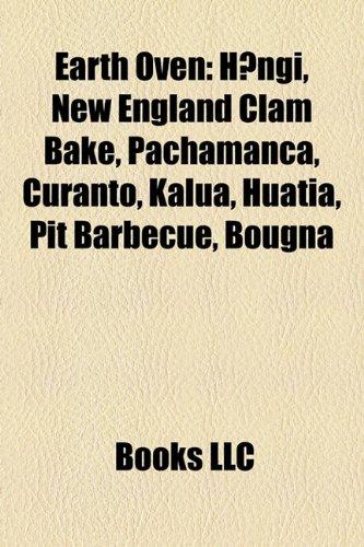 9781157496755: Earth Oven: H?ngi, New England Clam Bake, Pachamanca, Curanto, Kalua, Huatia, Pit Barbecue, Bougna