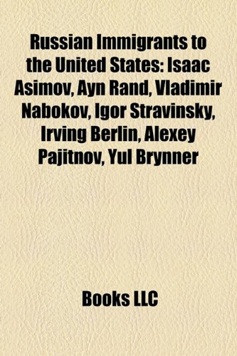 9781157500698: Russian immigrants to the United States: Alexey Pajitnov, Yul Brynner, Nastia Liukin, Regina Spektor, Sergei Fedorov, Michael Lucas