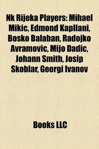 9781157501756: Nk Rijeka Players: Mihael Mikić, Edmond Kapllani, Boško Balaban, Radojko Avramović, Mijo Dadić, Johann Smith, Josip Skoblar, Georgi Ivanov