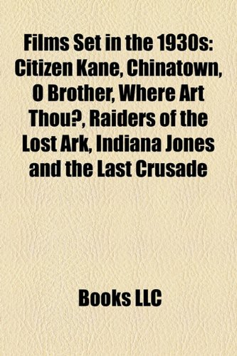 9781157503187: Films set in the 1930s (Study Guide): Citizen Kane, Chinatown, O Brother, Where Art Thou?, Raiders of the Lost Ark