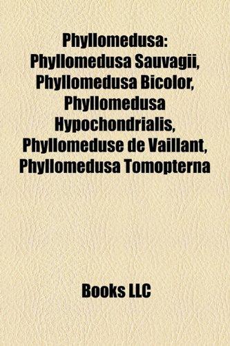 9781157510680: Phyllomedusa: Phyllomedusa Sauvagii, Phyllomedusa Bicolor, Phyllomedusa Hypochondrialis, Phylloméduse de Vaillant, Phyllomedusa Tomopterna