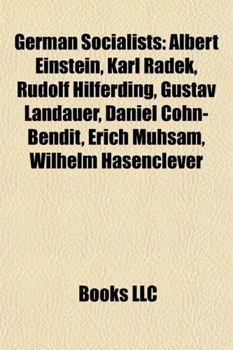 9781157520221: German socialists: Albert Einstein, Rudolf Carnap, Heinrich Heine, Karl Radek, Rosa Luxemburg, B. Traven, Rudolf Hilferding, Gustav Landauer