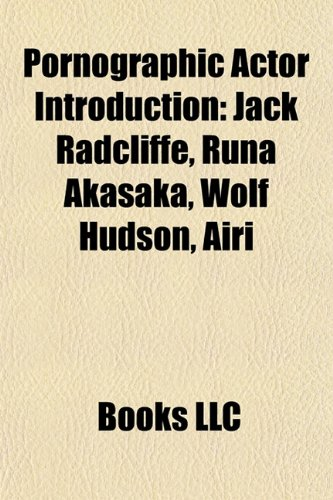 9781157521020: Pornographic actor Introduction: Jack Radcliffe, Airi & Meiri, Benjamin Bradley, Chanel Preston, Alexsander Freitas, Damien Crosse