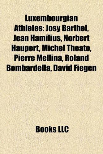 9781157523451: Luxembourgian Athletes: Josy Barthel, Jean Hamilius, Norbert Haupert, Michel Theato, Pierre Mellina, Roland Bombardella, David Fiegen