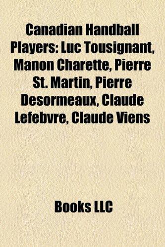 9781157534167: Canadian Handball Players: Luc Tousignant, Manon Charette, Pierre St. Martin, Pierre Desormeaux, Claude Lefebvre, Claude Viens