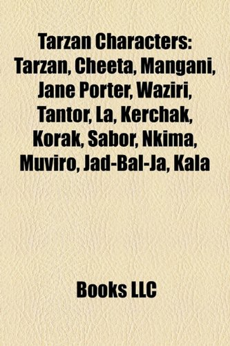 9781157540311: Tarzan Characters: Tarzan, Cheeta, Mangani, Jane Porter, Waziri, Tantor, La, Kerchak, Korak, Sabor, Nkima, Muviro, Jad-Bal-Ja, Kala