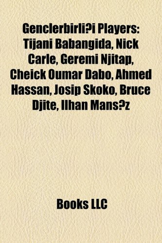 9781157558170: Genclerbirli?i Players: Tijani Babangida, Nick Carle, Geremi Njitap, Cheick Oumar Dabo, Ahmed Hassan, Josip Skoko, Bruce Djite, Ilhan Mans?z