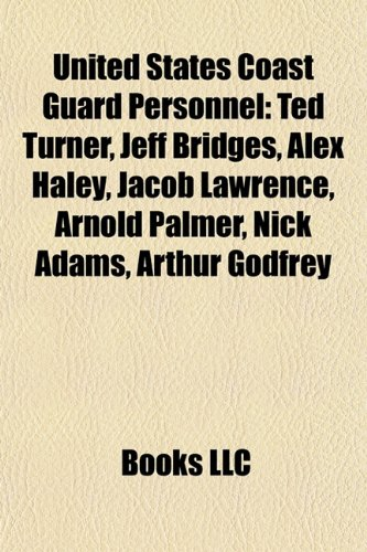 9781157568292: United States Coast Guard Personnel: Ted Turner, Jeff Bridges, Alex Haley, Jacob Lawrence, Arnold Palmer, Nick Adams, Arthur Godfrey