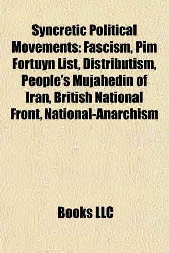 9781157569213: Syncretic political movements: Fascism, Distributism, People's Mujahedin of Iran, National Front, National-Anarchism, Producerism, Hardline