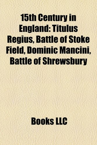 9781157579335: 15th century in England: Titulus Regius, Dominic Mancini, Battle of Shrewsbury, List of Acts of the Parliament of England to 1601