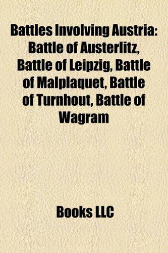 9781157591276: Battles involving Austria: Battle of Austerlitz, Battle of Leipzig, Battle of Malplaquet, Battle of Turnhout, Battle of Wagram