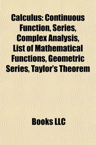 9781157592006: Calculus: Continuous function, Series, Complex analysis, List of mathematical functions, Geometric series, Taylor's theorem