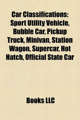 9781157592112: Car classifications: Sport utility vehicle, Bubble car, Pickup truck, Minivan, Station wagon, Supercar, Hot hatch, Official state car