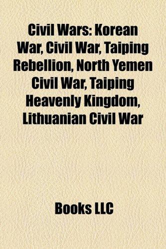 9781157592846: Civil wars: Korean War, Civil war, North Yemen Civil War, Taiping Heavenly Kingdom, Lithuanian Civil War, Revolution in the Kingdom of Poland