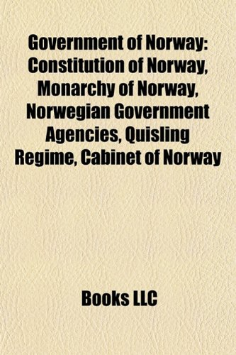 9781157600503: Government of Norway: Constitution of Norway, Monarchy of Norway, Norwegian government agencies, Quisling regime, Cabinet of Norway