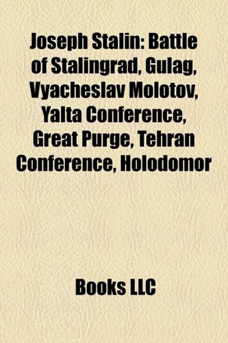 9781157605393: Joseph Stalin: Battle of Stalingrad, Gulag, Vyacheslav Molotov, Yalta Conference, Great Purge, Tehran Conference, Holodomor