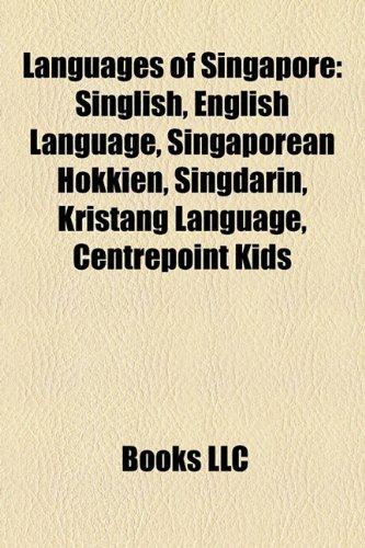 9781157606819: Languages of Singapore: Singapore English, English language, Singlish, Speak Good English Movement, Singaporean Mandarin, Singaporean Hokkien