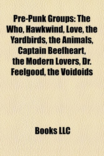 9781157613039: Pre-punk groups: The Who, Hawkwind, Love, The Yardbirds, Roxy Music, Captain Beefheart, The Modern Lovers, Dr. Feelgood, The Voidoids
