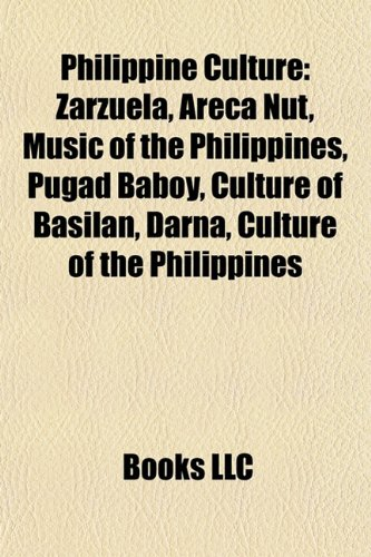 9781157625773: Philippine culture: Zarzuela, Areca nut, Music of the Philippines, Pugad Baboy, Traditional games in the Philippines, Culture of Basilan