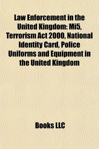 9781157638513: Law enforcement in the United Kingdom: MI5, Terrorism Act 2000, Identity Cards Act 2006, History of the Ministry of Defence Police